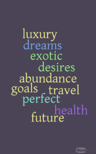 What Do You Want From Your Life? Choose Your Future Today.